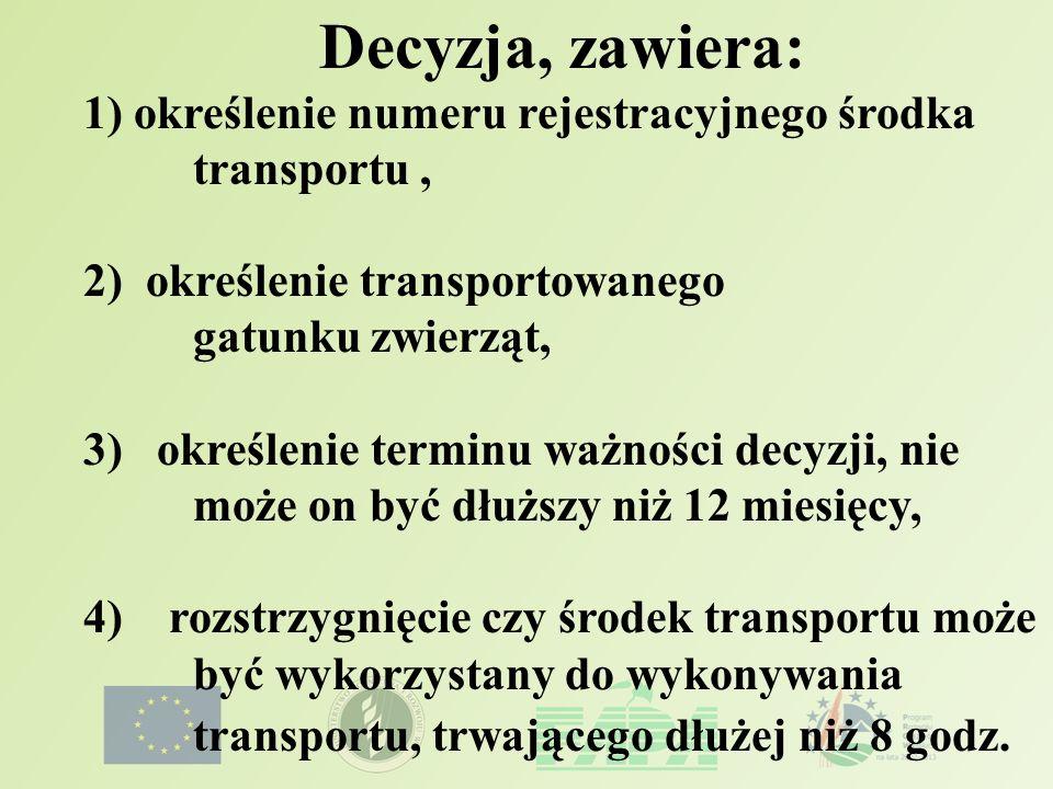 Decyzja, zawiera: 1) określenie numeru rejestracyjnego środka transportu , 2) określenie transportowanego.