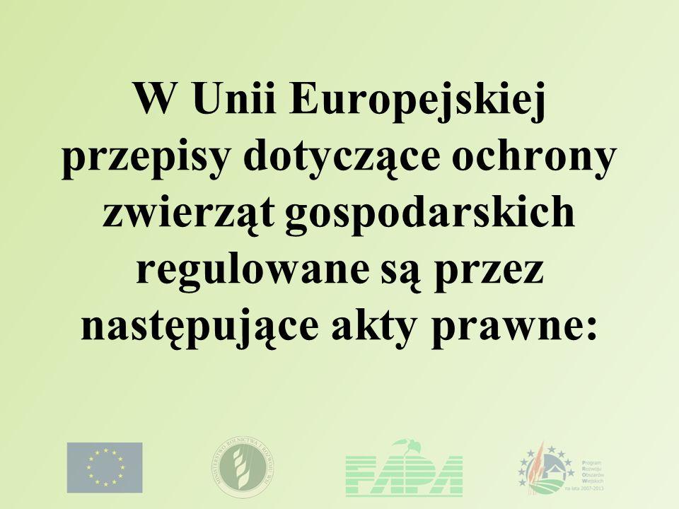 W Unii Europejskiej przepisy dotyczące ochrony zwierząt gospodarskich regulowane są przez następujące akty prawne: