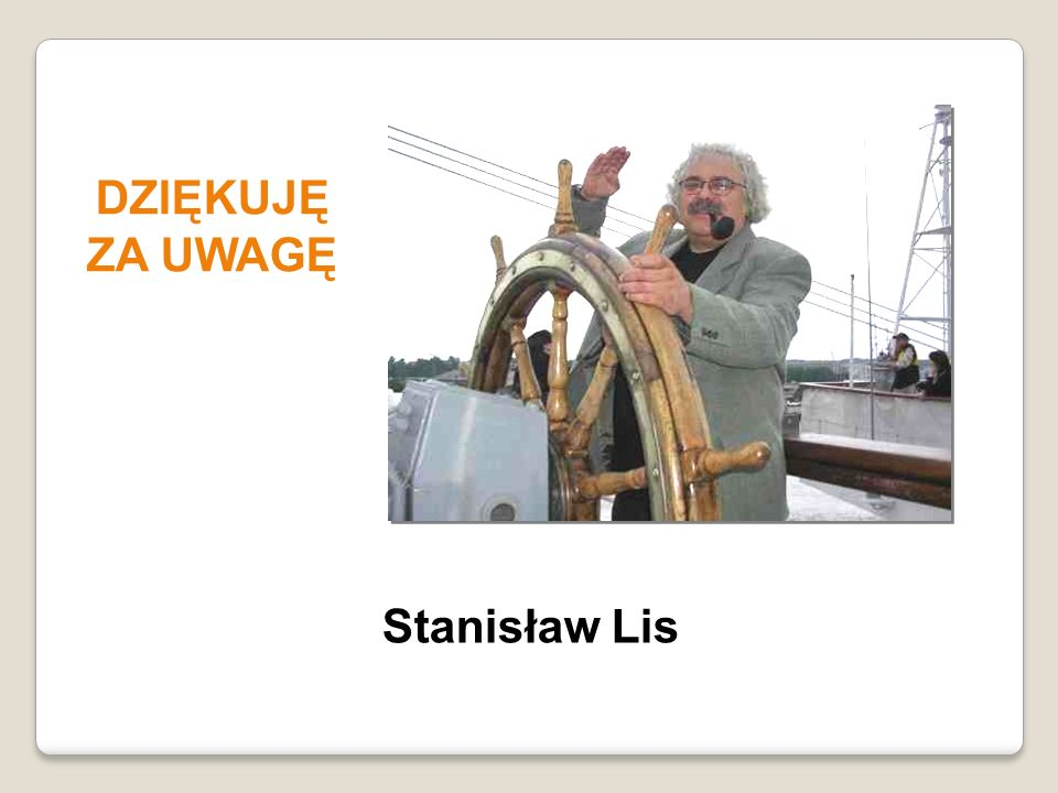 DZIĘKUJĘ ZA UWAGĘ Stanisław Lis