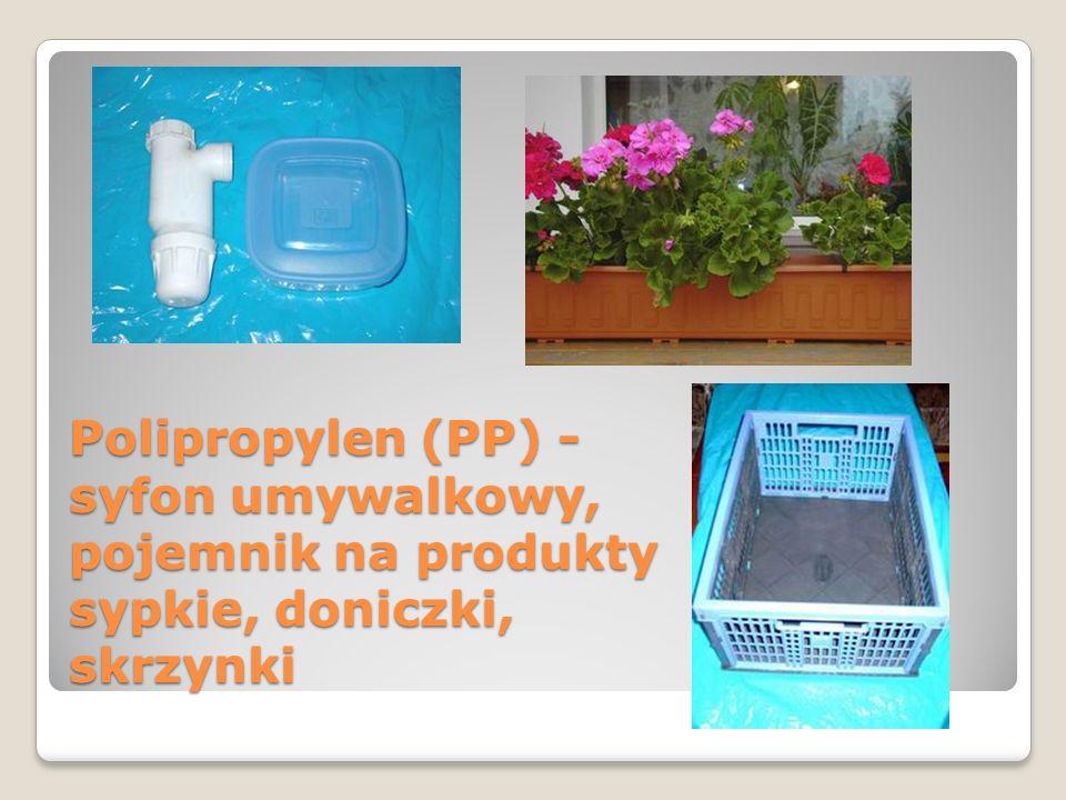 Polipropylen (PP) - syfon umywalkowy, pojemnik na produkty sypkie, doniczki, skrzynki
