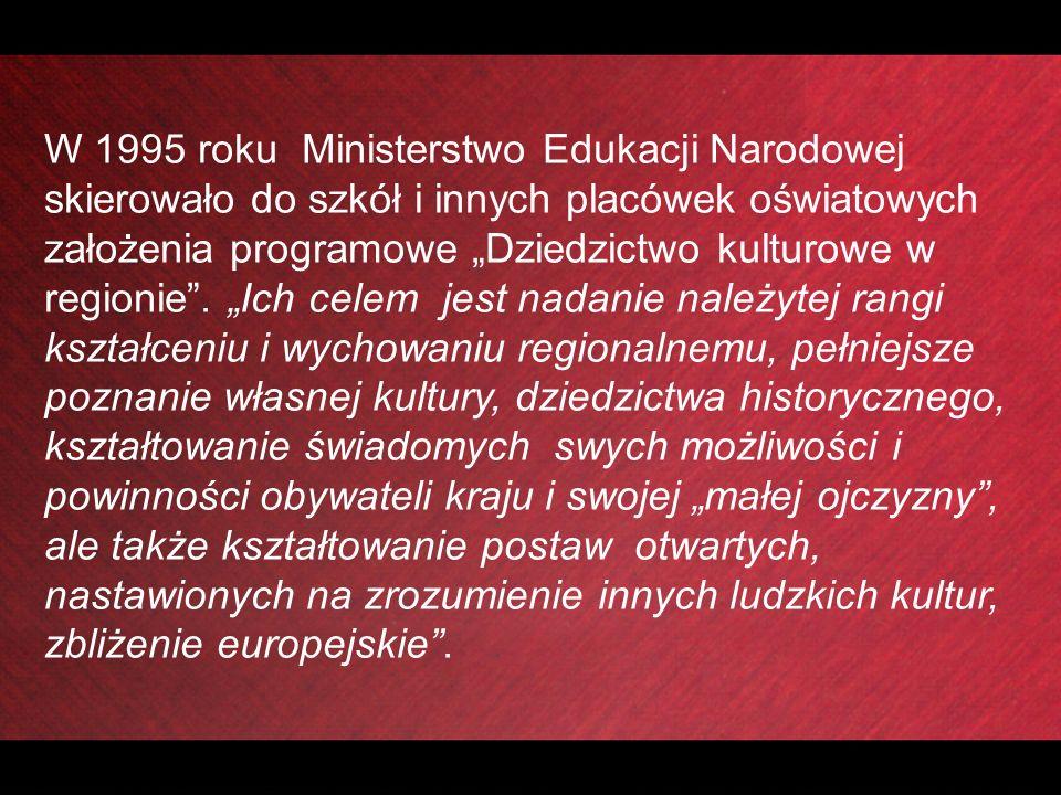 """W 1995 roku Ministerstwo Edukacji Narodowej skierowało do szkół i innych placówek oświatowych założenia programowe """"Dziedzictwo kulturowe w regionie ."""