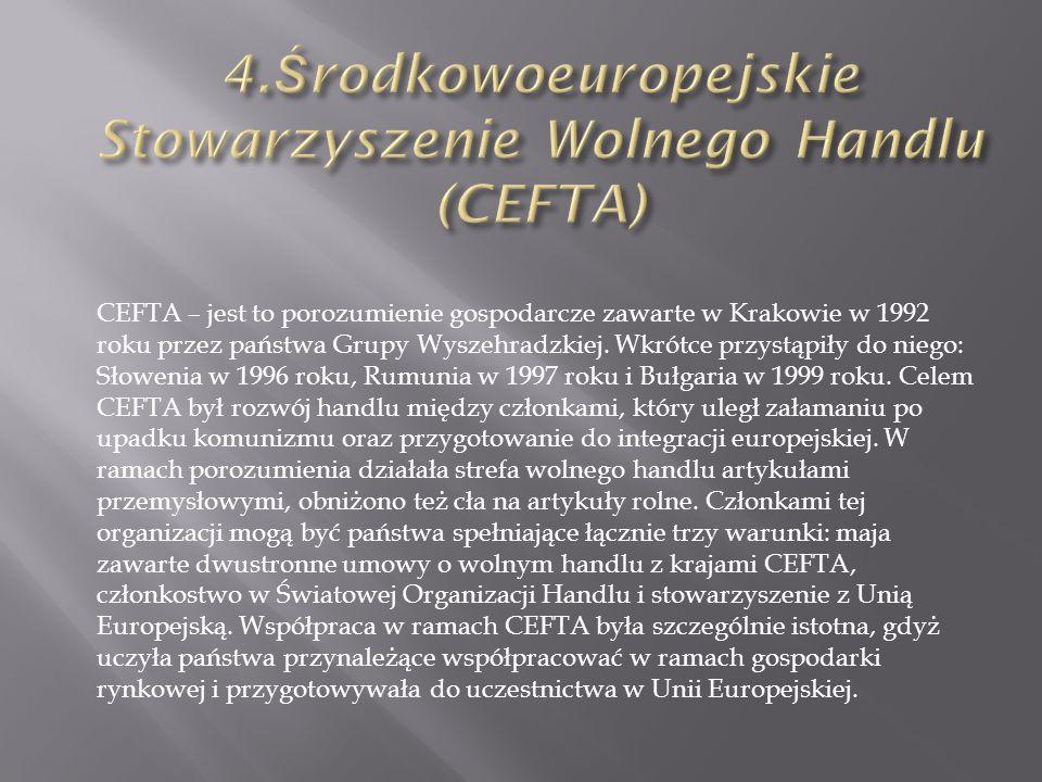 4.Środkowoeuropejskie Stowarzyszenie Wolnego Handlu (CEFTA)