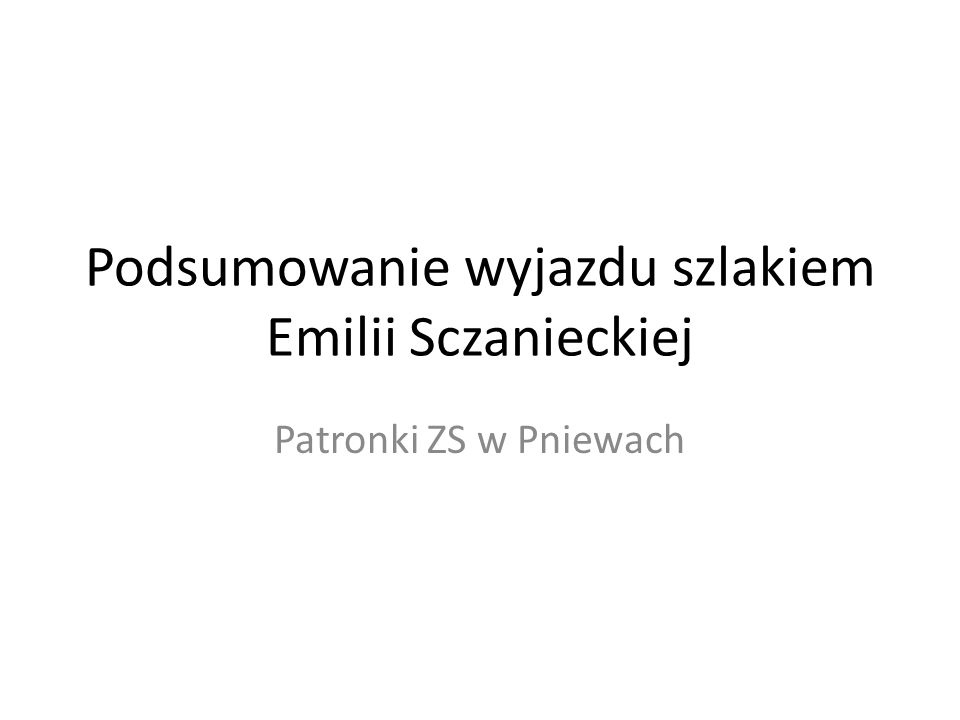 Podsumowanie wyjazdu szlakiem Emilii Sczanieckiej