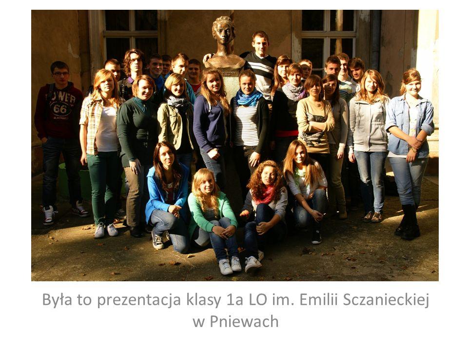 Była to prezentacja klasy 1a LO im. Emilii Sczanieckiej w Pniewach