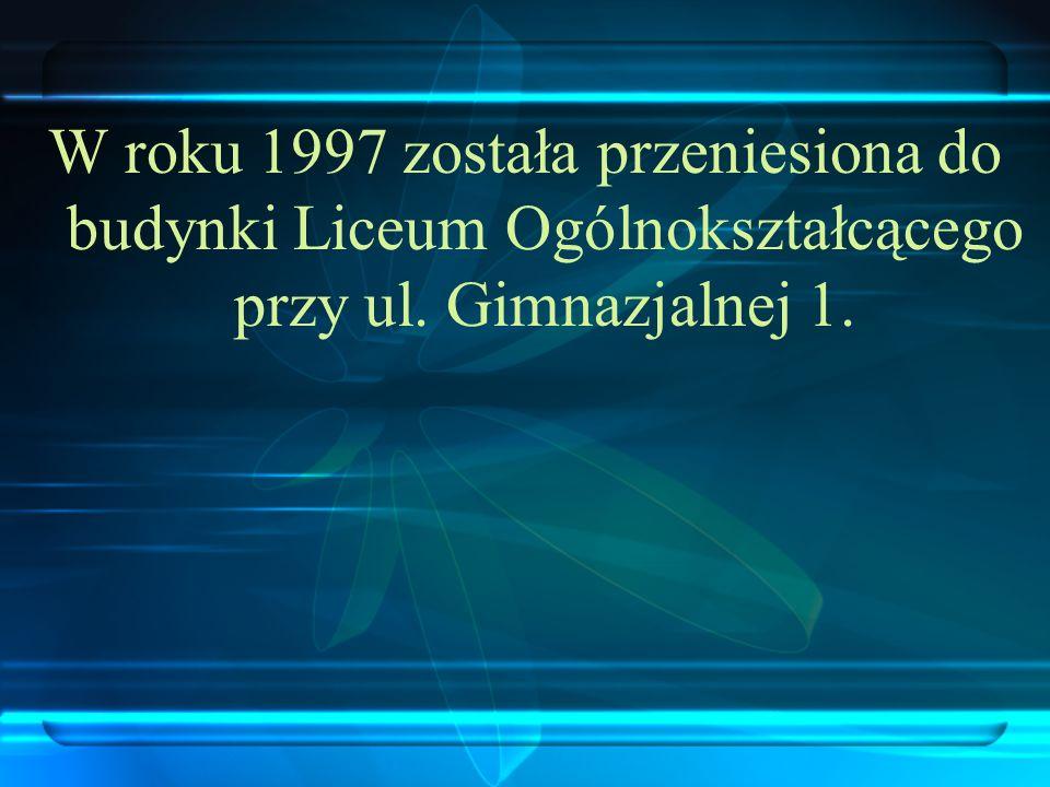 W roku 1997 została przeniesiona do budynki Liceum Ogólnokształcącego przy ul. Gimnazjalnej 1.
