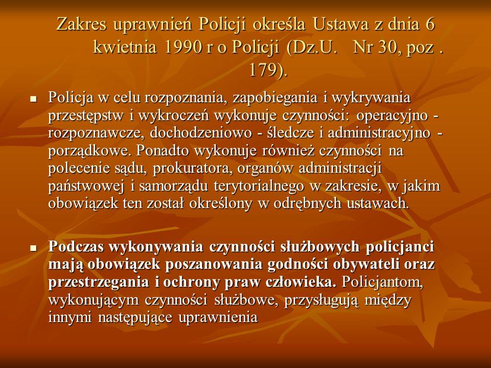 Zakres uprawnień Policji określa Ustawa z dnia 6 kwietnia 1990 r o Policji (Dz.U. Nr 30, poz . 179).
