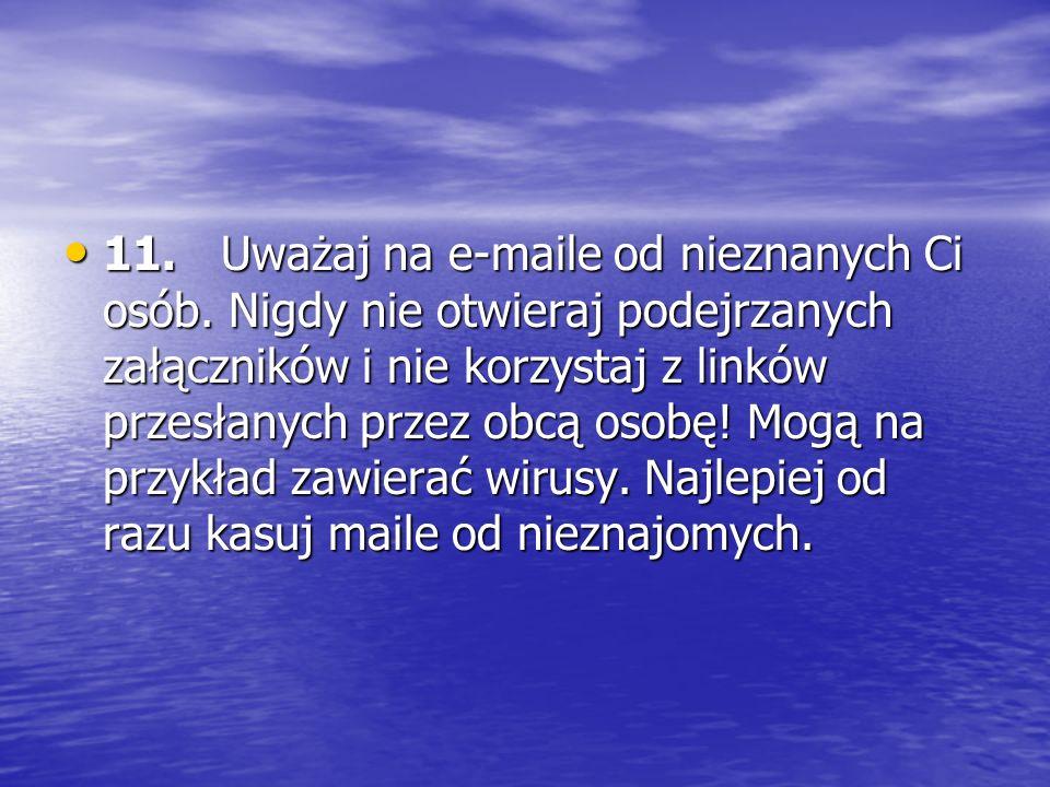 11. Uważaj na e-maile od nieznanych Ci osób