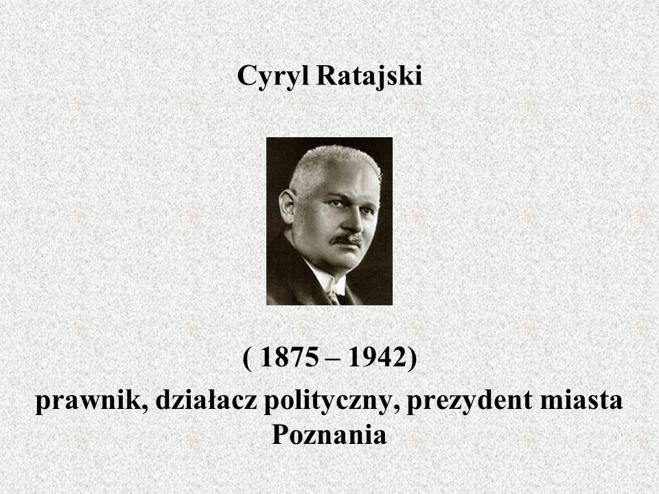 ( 1875 – 1942) prawnik, działacz polityczny, prezydent miasta Poznania