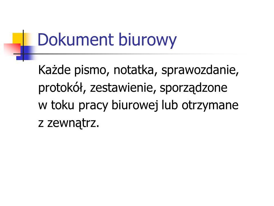 Dokument biurowy Każde pismo, notatka, sprawozdanie,