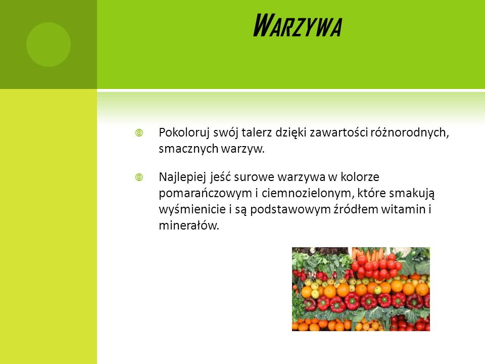 Warzywa Pokoloruj swój talerz dzięki zawartości różnorodnych, smacznych warzyw.