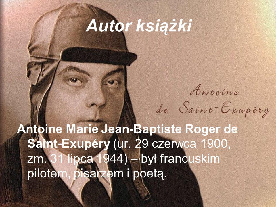 Autor książki Antoine Marie Jean-Baptiste Roger de Saint-Exupéry (ur. 29 czerwca 1900, zm. 31 lipca 1944) – był francuskim pilotem, pisarzem i poetą.