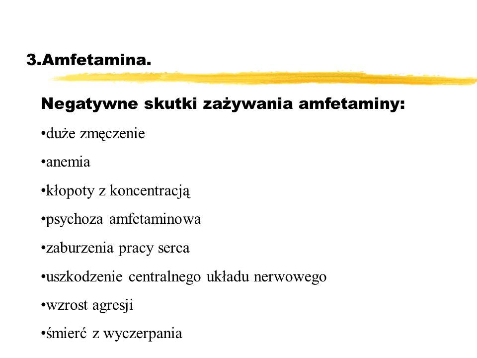 3.Amfetamina. Negatywne skutki zażywania amfetaminy: duże zmęczenie. anemia. kłopoty z koncentracją.