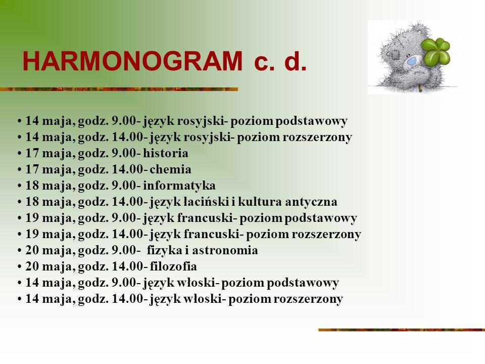 HARMONOGRAM c. d. 14 maja, godz. 9.00- język rosyjski- poziom podstawowy. 14 maja, godz. 14.00- język rosyjski- poziom rozszerzony.