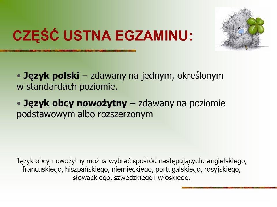 CZĘŚĆ USTNA EGZAMINU: Język polski – zdawany na jednym, określonym w standardach poziomie.
