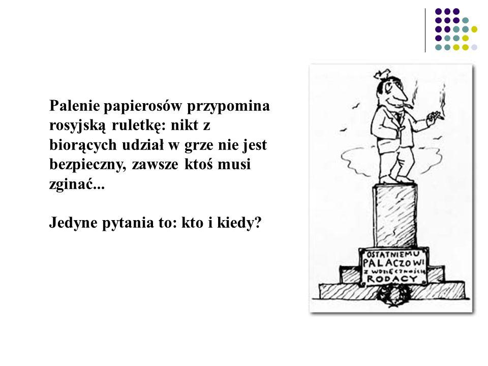 Palenie papierosów przypomina rosyjską ruletkę: nikt z biorących udział w grze nie jest bezpieczny, zawsze ktoś musi zginać...