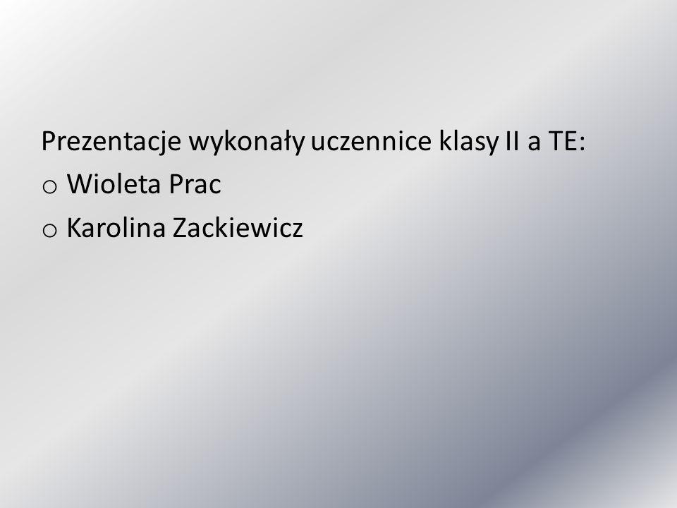 Prezentacje wykonały uczennice klasy II a TE: