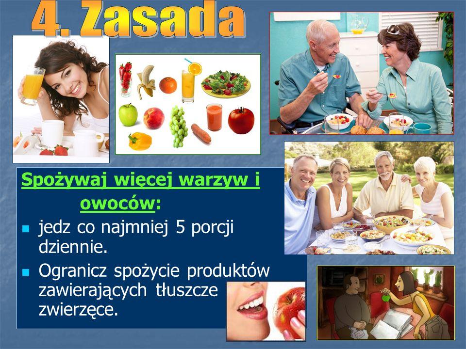 4. Zasada Spożywaj więcej warzyw i owoców: