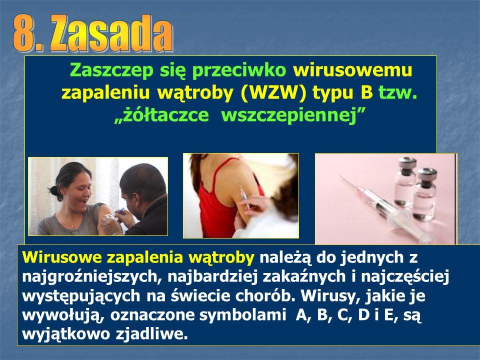 """8. Zasada Zaszczep się przeciwko wirusowemu zapaleniu wątroby (WZW) typu B tzw. """"żółtaczce wszczepiennej"""