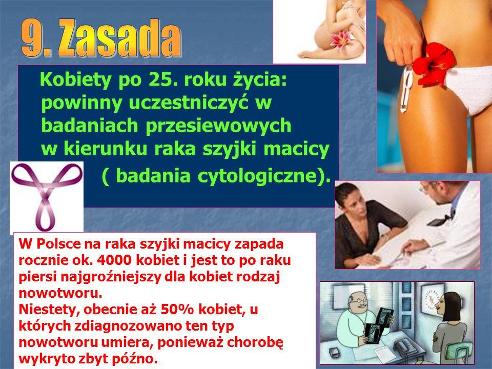 9. Zasada Kobiety po 25. roku życia: powinny uczestniczyć w badaniach przesiewowych w kierunku raka szyjki macicy.