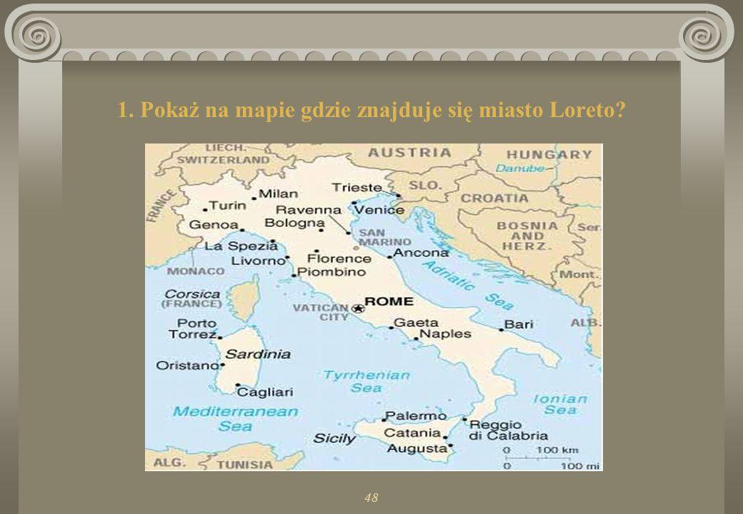 1. Pokaż na mapie gdzie znajduje się miasto Loreto