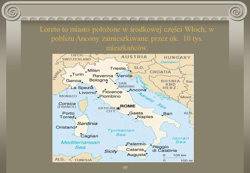 Loreto to miasto położone w środkowej części Włoch, w pobliżu Ancony zamieszkiwane przez ok. 10 tys. mieszkańców.