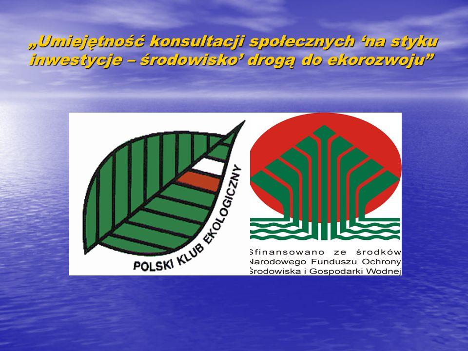 """""""Umiejętność konsultacji społecznych 'na styku inwestycje – środowisko' drogą do ekorozwoju"""