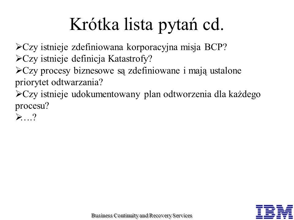 Krótka lista pytań cd. Czy istnieje zdefiniowana korporacyjna misja BCP Czy istnieje definicja Katastrofy