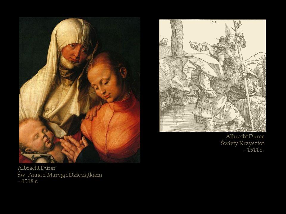 Albrecht Dürer Święty Krzysztof – 1511 r. Albrecht Dürer Św. Anna z Maryją i Dzieciątkiem – 1518 r.