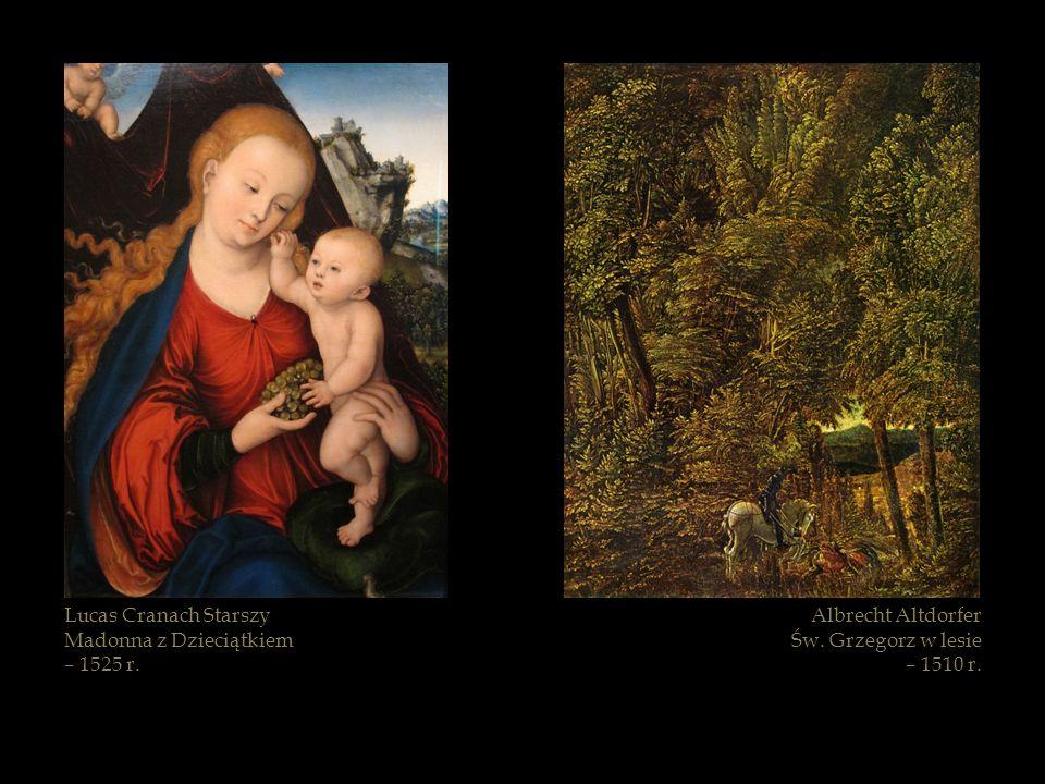 Lucas Cranach Starszy Madonna z Dzieciątkiem. – 1525 r. Albrecht Altdorfer. Św. Grzegorz w lesie.