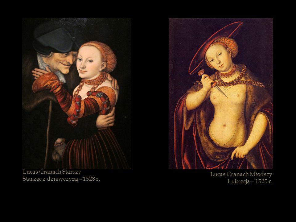 Lucas Cranach Starszy Starzec z dziewczyną – 1528 r. Lucas Cranach Młodszy Lukrecja – 1525 r.