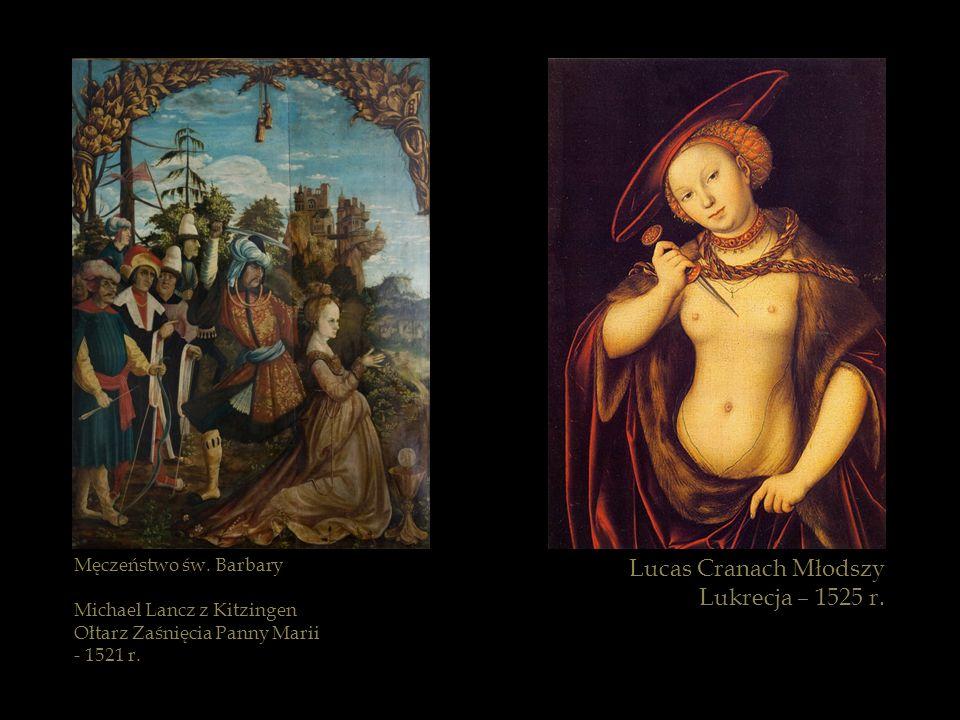 Lucas Cranach Młodszy Lukrecja – 1525 r. Męczeństwo św. Barbary