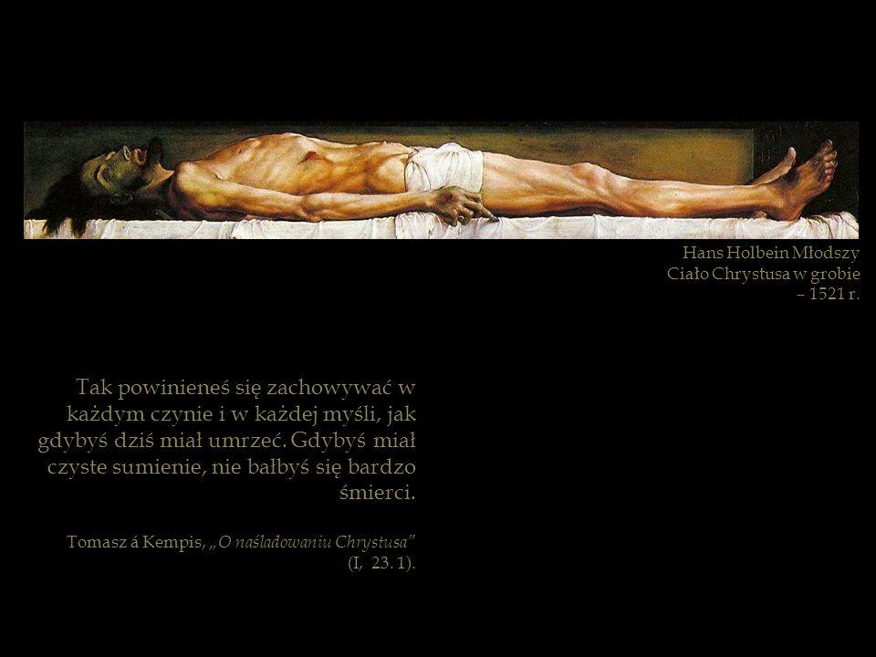 Hans Holbein MłodszyCiało Chrystusa w grobie. – 1521 r.