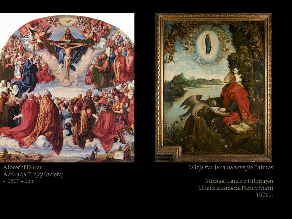 Albrecht Dürer Adoracja Trójcy Świętej. - 1509 – 16 r. Wizja św. Jana na wyspie Patmos. Michael Lancz z Kitzingen.