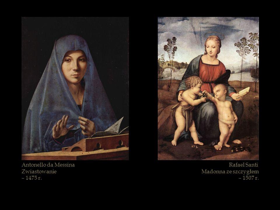 Antonello da Messina Zwiastowanie – 1475 r. Rafael Santi Madonna ze szczygłem – 1507 r.