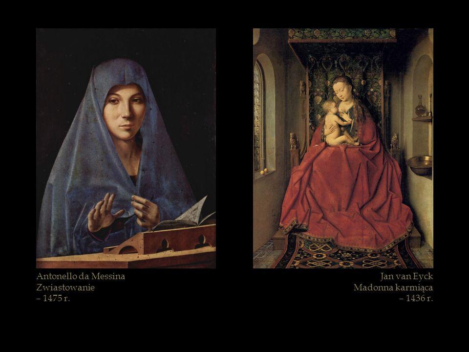 Antonello da Messina Zwiastowanie – 1475 r. Jan van Eyck Madonna karmiąca – 1436 r.