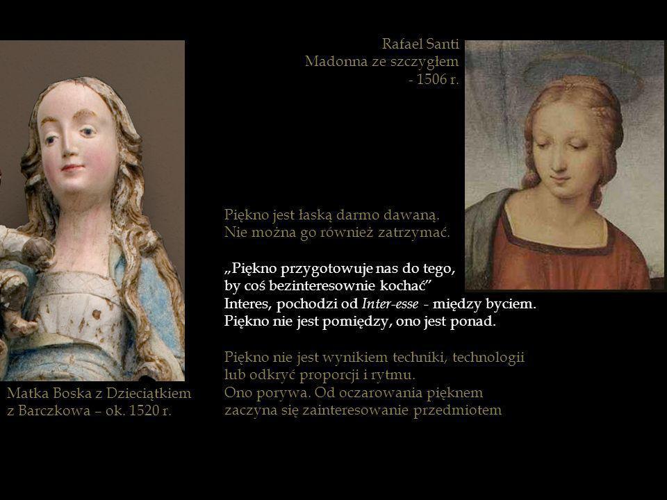 Rafael Santi Madonna ze szczygłem. - 1506 r. Piękno jest łaską darmo dawaną. Nie można go również zatrzymać.