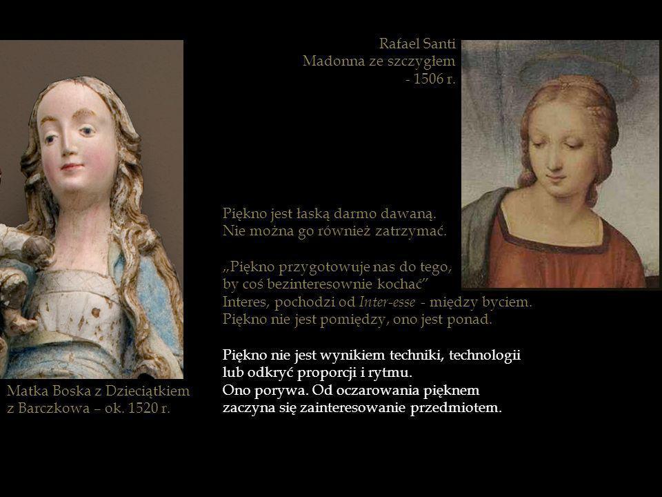 Rafael SantiMadonna ze szczygłem. - 1506 r. Piękno jest łaską darmo dawaną. Nie można go również zatrzymać.