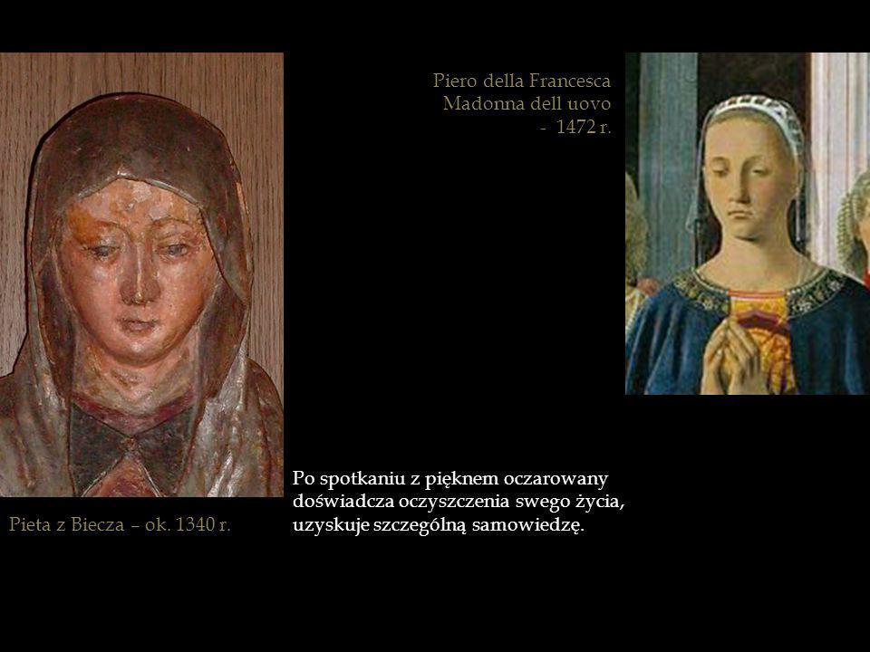 Piero della Francesca Madonna dell uovo. - 1472 r. Po spotkaniu z pięknem oczarowany. doświadcza oczyszczenia swego życia,
