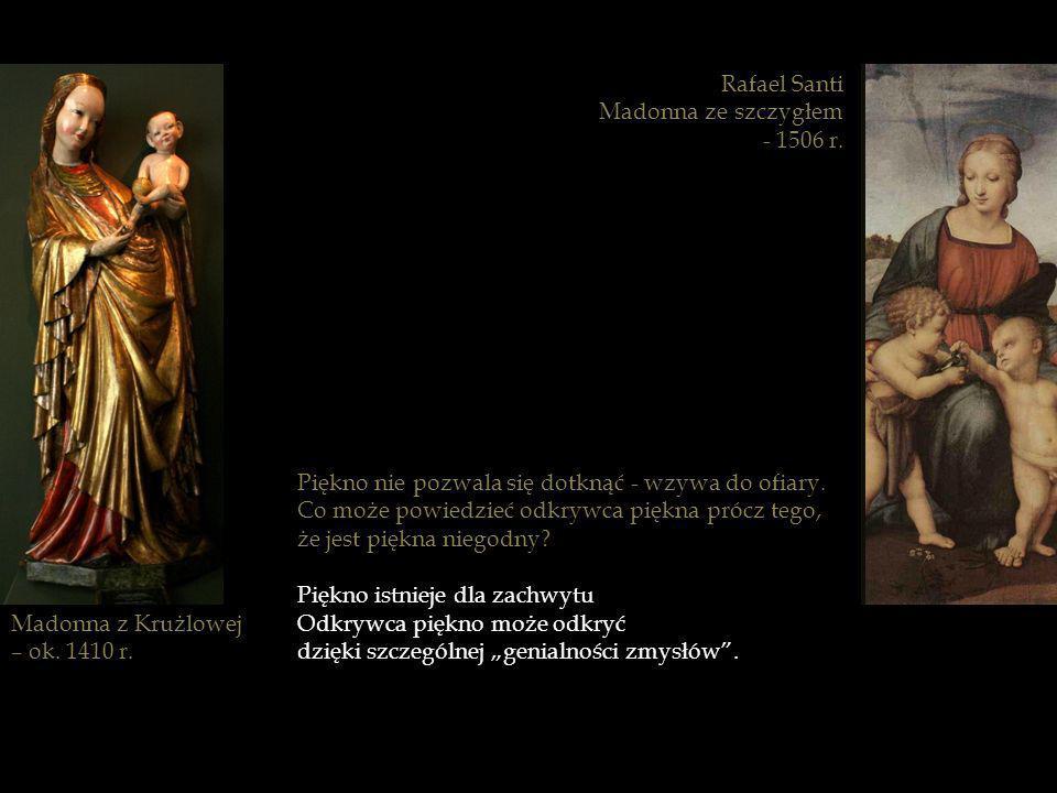 Rafael Santi Madonna ze szczygłem. - 1506 r. Piękno nie pozwala się dotknąć - wzywa do ofiary. Co może powiedzieć odkrywca piękna prócz tego,