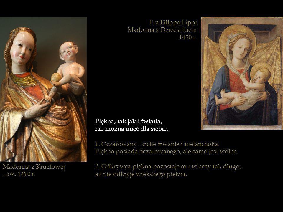 Fra Filippo Lippi Madonna z Dzieciątkiem. - 1450 r. Piękna, tak jak i światła, nie można mieć dla siebie.