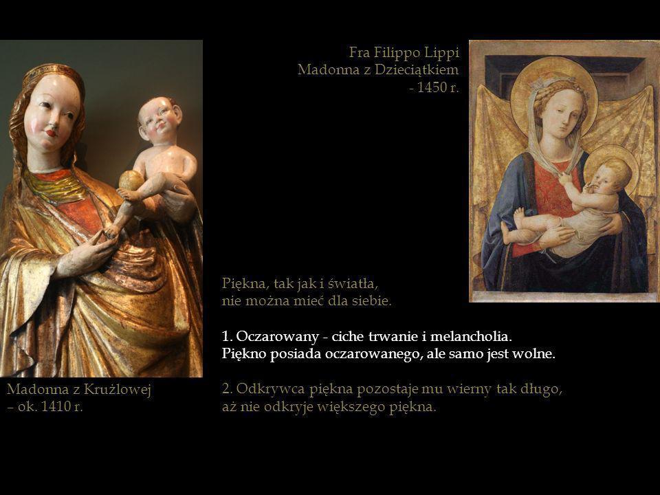 Fra Filippo LippiMadonna z Dzieciątkiem. - 1450 r. Piękna, tak jak i światła, nie można mieć dla siebie.
