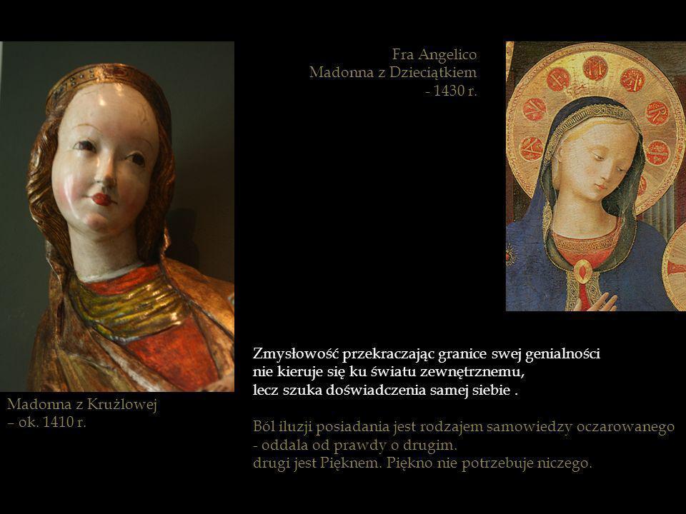 Fra Angelico Madonna z Dzieciątkiem. - 1430 r. Zmysłowość przekraczając granice swej genialności.