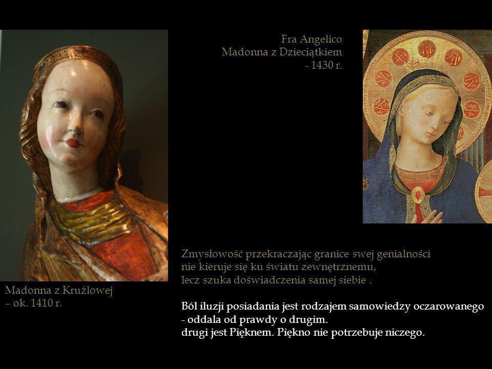 Fra AngelicoMadonna z Dzieciątkiem. - 1430 r. Zmysłowość przekraczając granice swej genialności. nie kieruje się ku światu zewnętrznemu,