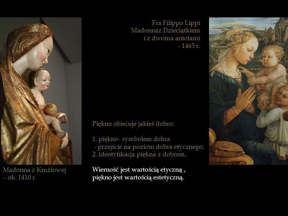 Fra Filippo Lippi Madonnaz Dzieciątkiem. i z dwoma aniołami. - 1465 r. Piękno obiecuje jakieś dobro: