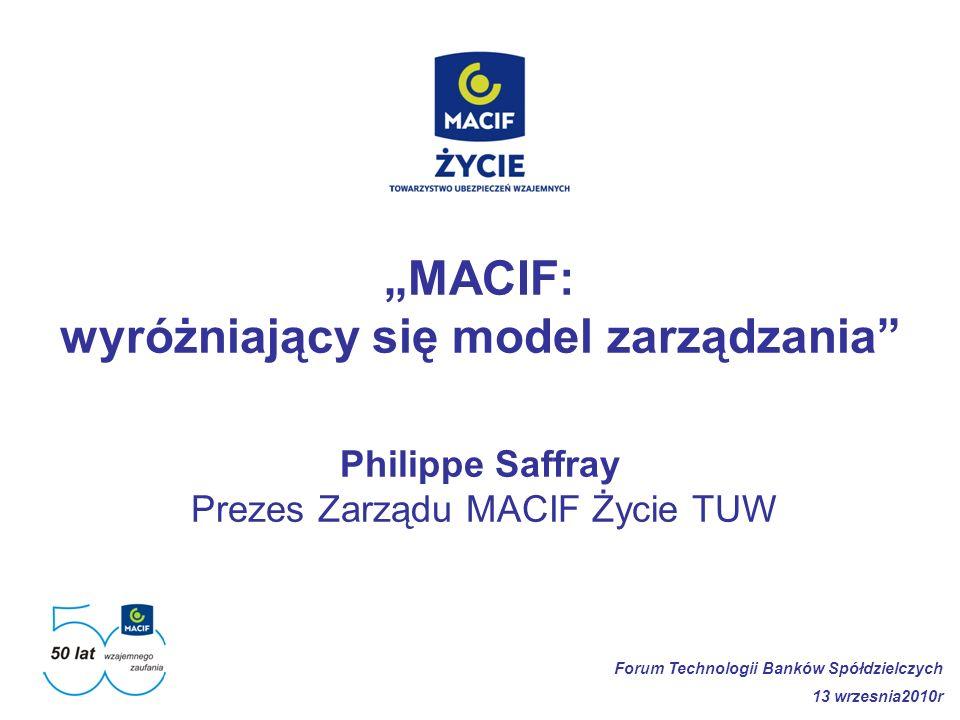 """""""MACIF: wyróżniający się model zarządzania Philippe Saffray Prezes Zarządu MACIF Życie TUW"""