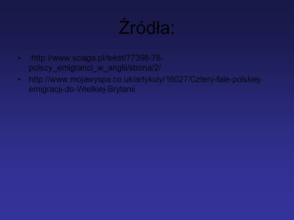 Źródła: :http://www.sciaga.pl/tekst/77398-78-polscy_emigranci_w_anglii/strona/2/