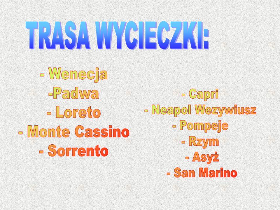 TRASA WYCIECZKI: - Wenecja. -Padwa. - Loreto. - Monte Cassino. - Sorrento. - Capri. - Neapol Wezywiusz.