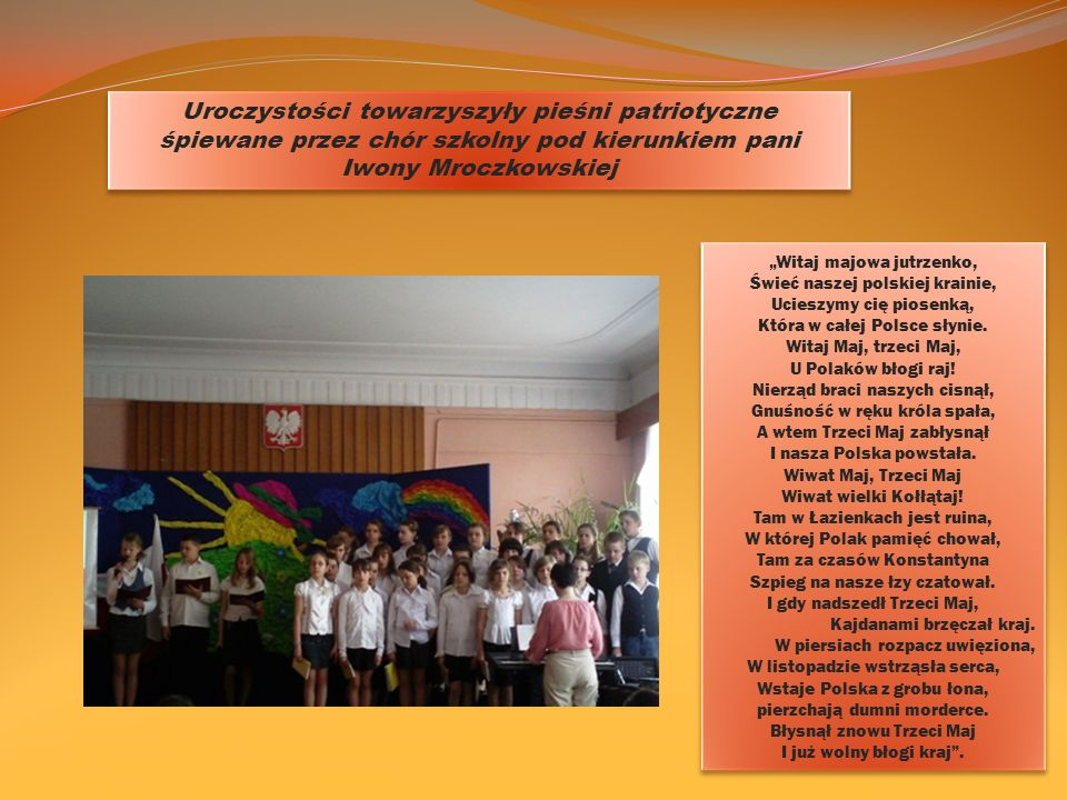 Uroczystości towarzyszyły pieśni patriotyczne śpiewane przez chór szkolny pod kierunkiem pani Iwony Mroczkowskiej