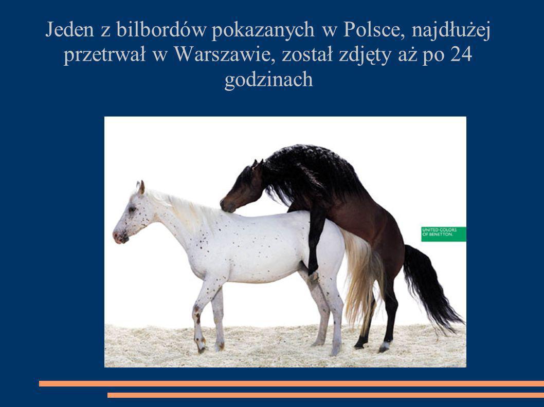 Jeden z bilbordów pokazanych w Polsce, najdłużej przetrwał w Warszawie, został zdjęty aż po 24 godzinach