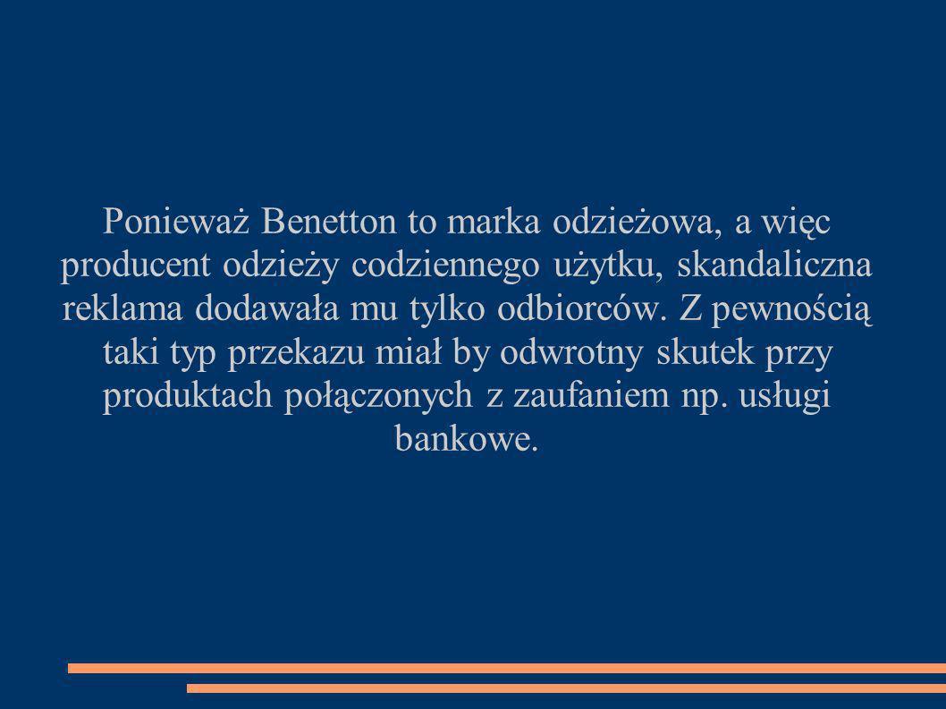 Ponieważ Benetton to marka odzieżowa, a więc producent odzieży codziennego użytku, skandaliczna reklama dodawała mu tylko odbiorców.